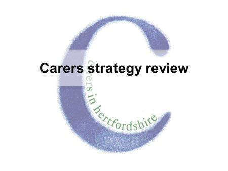 Carers strategy review. 2 Carers strategy review November 2006 The health of Carers Getting information and help Issues of particular concern.
