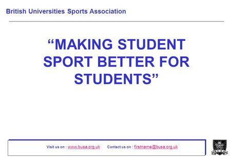 "Visit us on :  Contact us on :  ""MAKING STUDENT SPORT BETTER FOR STUDENTS"" British."