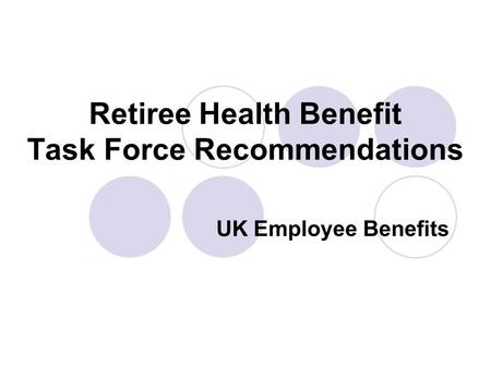 Retiree Health Benefit Task Force Recommendations UK Employee Benefits.