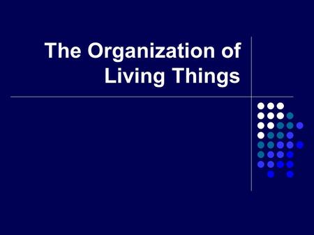 The Organization of Living Things. Key Concept As multicellular organisms develop, their cells differentiate (change & separate) and form levels of organization.