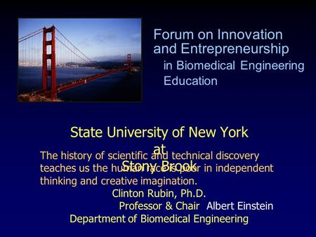 State University of New York at Stony Brook Clinton Rubin, Ph.D. Professor & Chair Department of Biomedical Engineering Forum on Innovation and Entrepreneurship.