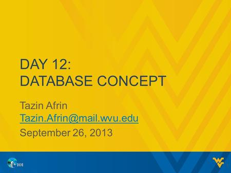 DAY 12: DATABASE CONCEPT Tazin Afrin  September 26, 2013 1.
