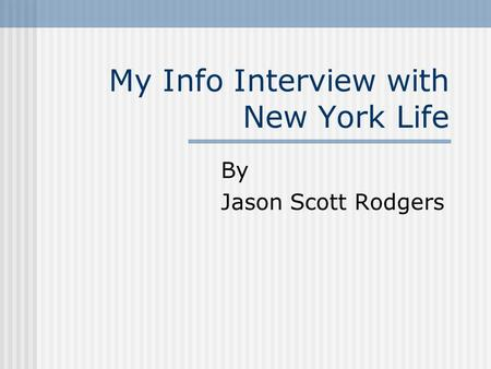 My Info Interview with New York Life By Jason Scott Rodgers.