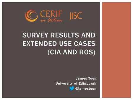 James Toon University of SURVEY RESULTS AND EXTENDED USE CASES (CIA AND ROS)