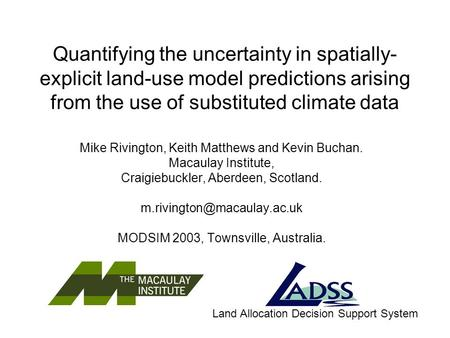 Quantifying the uncertainty in spatially- explicit land-use model predictions arising from the use of substituted climate data Mike Rivington, Keith Matthews.