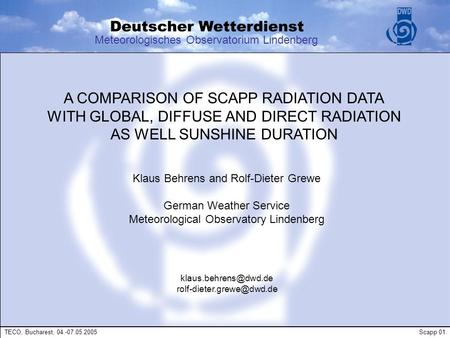Meteorologisches Observatorium Lindenberg A COMPARISON OF SCAPP RADIATION DATA WITH GLOBAL, DIFFUSE AND DIRECT RADIATION AS WELL SUNSHINE DURATION Klaus.