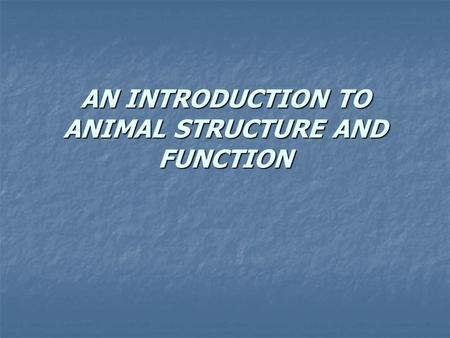 AN INTRODUCTION TO ANIMAL STRUCTURE AND FUNCTION.