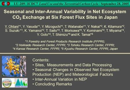 Seasonal and Inter-Annual Variability in Net Ecosystem CO 2 Exchange at Six Forest Flux Sites in Japan Y. Ohtani* 1, Y. Yasuda* 1, Y. Mizoguchi* 1, T.
