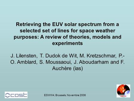 ESWW4, Brussels, Novembre 2006 Retrieving the EUV solar spectrum from a selected set of lines for space weather purposes: A review of theories, models.