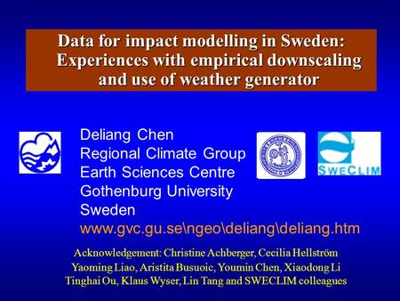 Data for impact modelling in Sweden: Experiences with empirical downscaling and use of weather generator Deliang Chen Regional Climate Group Earth Sciences.