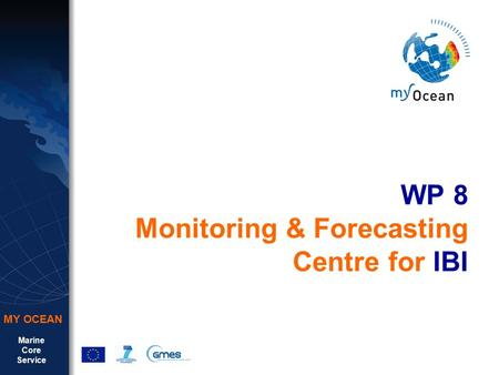 Marine Core Service MY OCEAN WP 8 Monitoring & Forecasting Centre for IBI.