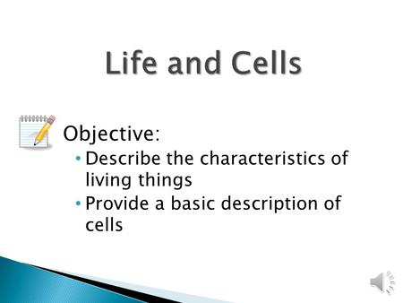 Objective: Describe the characteristics of living things Provide a basic description of cells.