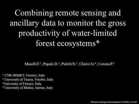 Combining remote sensing and ancillary data to monitor the gross productivity of water-limited forest ecosystems* Maselli F. 1, Papale D. 2, Puletti N.