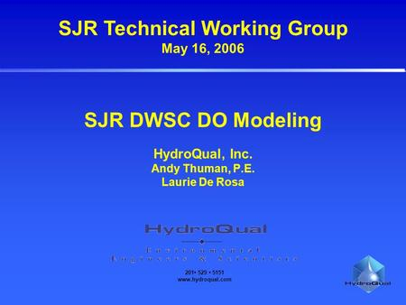 201 529 5151 www.hydroqual.com SJR DWSC DO Modeling HydroQual, Inc. Andy Thuman, P.E. Laurie De Rosa SJR Technical Working Group May 16, 2006.