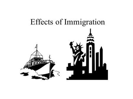 Effects of Immigration. Cities started to develop People from other countries are immigrating to the cities specially in New York and San Francisco. Specialized.