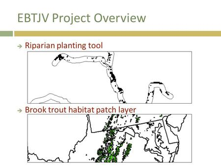 EBTJV Project Overview  Riparian planting tool  Brook trout habitat patch layer.