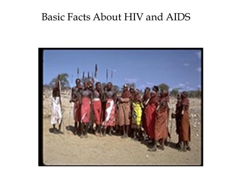Basic Facts About HIV and AIDS. Presentation Objectives By the end of this session you should be able to:  explain the facts about HIV and AIDS;  describe.