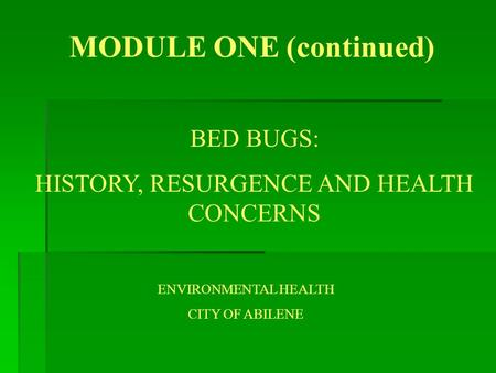 MODULE ONE (continued) BED BUGS: HISTORY, RESURGENCE AND HEALTH CONCERNS ENVIRONMENTAL HEALTH CITY OF ABILENE.