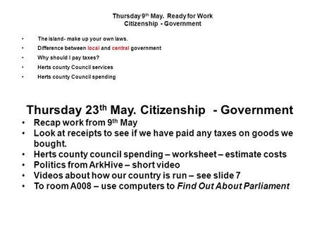 Thursday 9 th May. Ready for Work Citizenship - Government The island- make up your own laws. Difference between local and central government Why should.