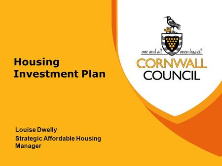 Housing Investment Plan Louise Dwelly Strategic Affordable Housing Manager.