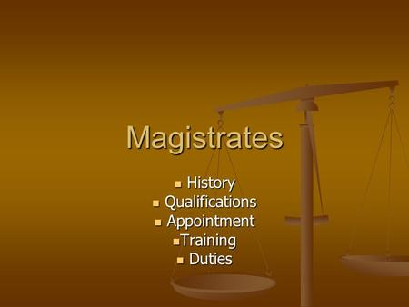 Magistrates History History Qualifications Qualifications Appointment Appointment Training Training Duties Duties.