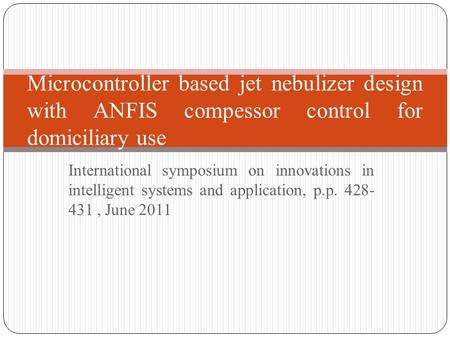 International symposium on innovations in intelligent systems and application, p.p. 428- 431, June 2011 Microcontroller based jet nebulizer design with.
