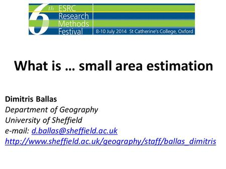What is … small area estimation Dimitris Ballas Department of Geography University of Sheffield