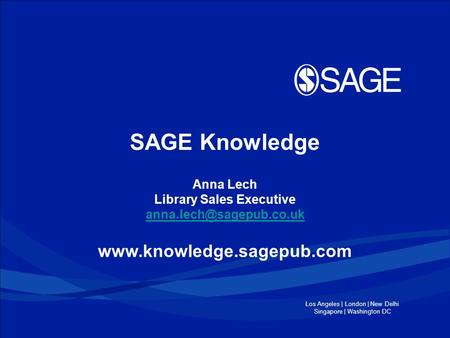 Los Angeles | London | New Delhi Singapore | Washington DC SAGE Knowledge Anna Lech Library Sales Executive