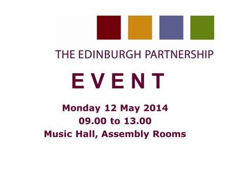 1 E V E N T Monday 12 May 2014 09.00 to 13.00 Music Hall, Assembly Rooms.
