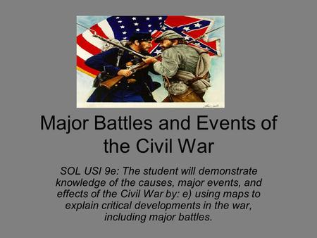 Major Battles and Events of the Civil War SOL USI 9e: The student will demonstrate knowledge of the causes, major events, and effects of the Civil War.