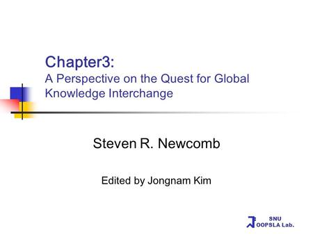 SNU OOPSLA Lab. Chapter3: A Perspective on the Quest for Global Knowledge Interchange Steven R. Newcomb Edited by Jongnam Kim.