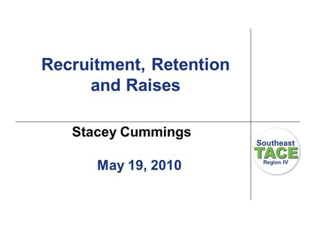 Recruitment, Retention and Raises Stacey Cummings May 19, 2010.