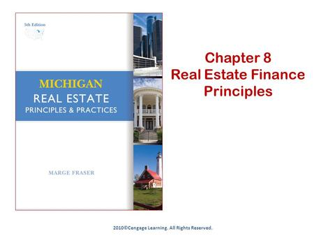 Chapter 8 Real Estate Finance Principles 2010©Cengage Learning. All Rights Reserved.