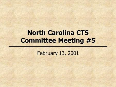 North Carolina CTS Committee Meeting #5 February 13, 2001.