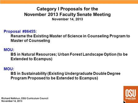Richard Nafshun, OSU Curriculum Council November 14, 2013 Category I Proposals for the November 2013 Faculty Senate Meeting November 14, 2013 MOU: BS in.