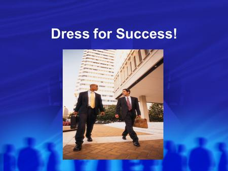 Dress for Success!. Why is professional dress important? Appropriate attire supports your image as a person who takes the interview process seriously.