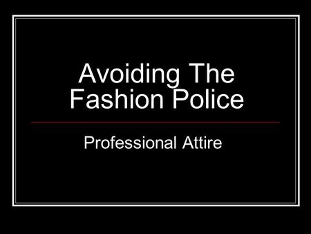 Avoiding The Fashion Police Professional Attire. Ladies: Interview Looks Most professional style Dark color- navy or black Appropriate length skirt Jacket.