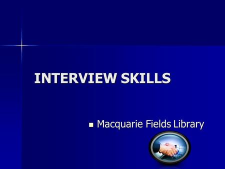 INTERVIEW SKILLS Macquarie Fields Library Macquarie Fields Library.