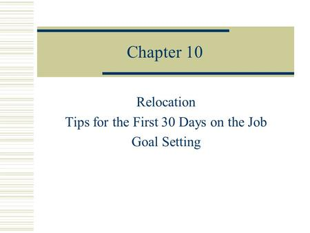 Chapter 10 Relocation Tips for the First 30 Days on the Job Goal Setting.