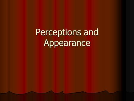 "Perceptions and Appearance. ""Perception is reality to those perceiving it"" ""Perception is reality to those perceiving it"" What does this mean? What does."