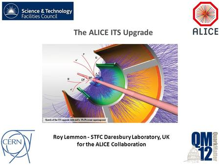 Roy Lemmon - STFC Daresbury Laboratory, UK for the ALICE Collaboration The ALICE ITS Upgrade.