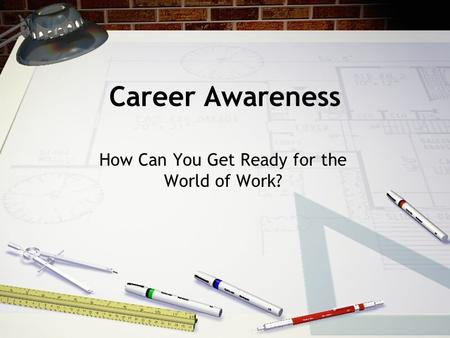 Career Awareness How Can You Get Ready for the World of Work?