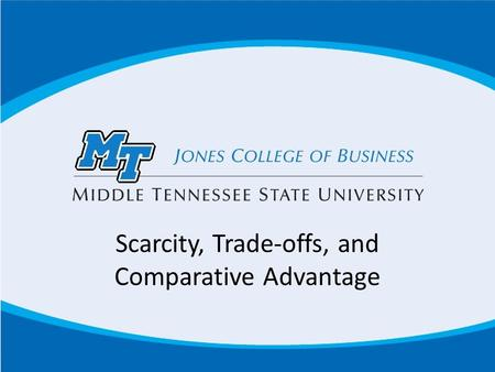 Scarcity, Trade-offs, and Comparative Advantage. Scarcity and Trade-offs Households, firms and governments continually face decisions about how best to.