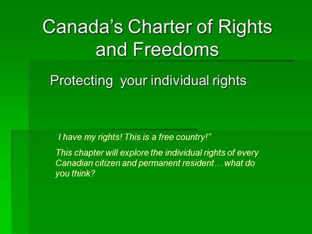 "Protecting your individual rights ""I have my rights! This is a free country!"" This chapter will explore the individual rights of every Canadian citizen."