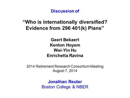"Discussion of ""Who is internationally diversified? Evidence from 296 401(k) Plans"" Geert Bekaert Kenton Hoyem Wei-Yin Hu Enrichetta Ravina 2014 Retirement."