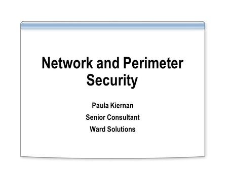 Network and Perimeter Security Paula Kiernan Senior Consultant Ward Solutions.