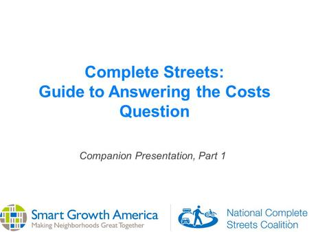 1 Complete Streets: Guide to Answering the Costs Question Companion Presentation, Part 1.