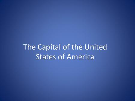The Capital of the United States of America. Question: What is the Capital of the United States of America?