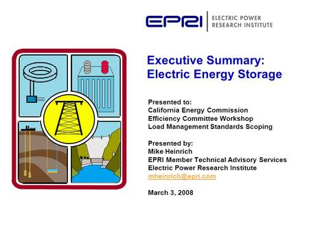 Presented to: California Energy Commission Efficiency Committee Workshop Load Management Standards Scoping Presented by: Mike Heinrich EPRI Member Technical.