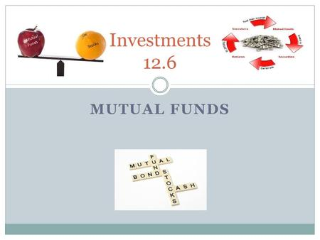 MUTUAL FUNDS Investments 12.6. Some Advantages to a Mutual Fund Reduce transaction costs for investors Shares can be purchased in small amounts Reduce.